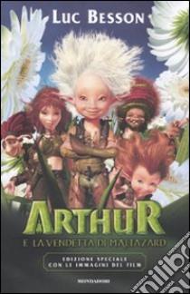 Arthur e la vendetta di Maltazard - Edizione Speciale con immagini film Besson 2010 libro di Besson Luc
