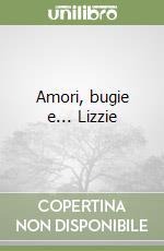 Amori, bugie e... Lizzie libro di Rushton Rosie