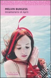 Innamorarsi di April libro di Burgess Melvin