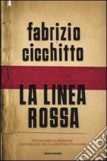 La linea rossa. Da Gramsci a Bersani. L'anomalia della sinistra italiana libro di Cicchitto Fabrizio