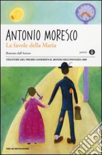 Le favole della Maria libro di Moresco Antonio