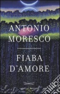 Fiaba d'amore libro di Moresco Antonio