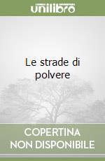 Le strade di polvere libro di Loy Rosetta