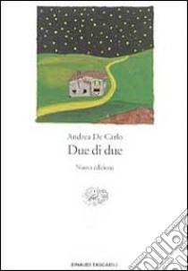 Due di due libro di De Carlo Andrea