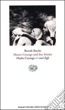 Mutter Courage und ihre Kinder. Madre Courage e i suoi figli libro di Brecht Bertolt