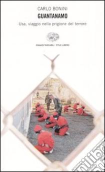 Guantanamo. Usa, viaggio nella prigione del terrore libro di Bonini Carlo