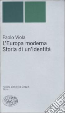 L'Europa moderna. Storia di un'identità libro di Viola Paolo