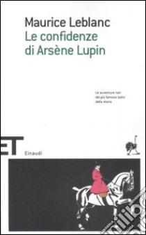 Le confidenze di Arsène Lupin libro di Leblanc Maurice