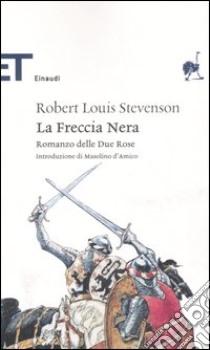 La Freccia Nera. Romanzo delle Due ROse libro di Stevenson Robert L.