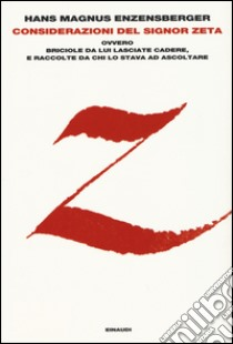 Considerazioni del signor Zeta ovvero Briciole da lui lasciate cadere, e raccolte da chi lo stava ad ascoltare libro di Enzensberger Hans M.