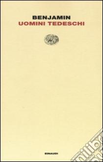 Uomini tedeschi libro di Benjamin Walter