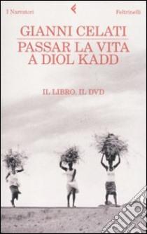 Passar la vita a Diol Kadd. DVD. Con libro libro di Celati Gianni
