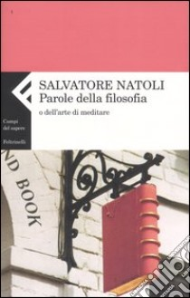 Parole della filosofia o dell'arte di meditare libro di Natoli Salvatore