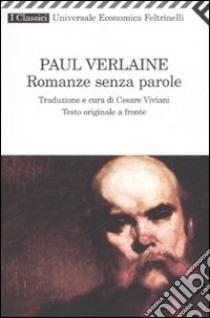 Romanze senza parole. Testo francese a fronte libro di Verlaine Paul