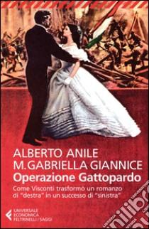 Operazione Gattopardo. Come Visconti trasformò un romanzo di «destra» in un successo di «sinistra» libro di Anile Alberto - Giannice M. Gabriella