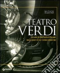 Teatro Verdi. 150 anni di spettacolo italiano dalle quinte di un teatro fiorentino libro di Scarlini Luca - Vitali Giovanni