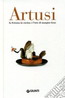 Artusi. La scienza in cucina e l'arte di mangiar bene libro di Artusi Pellegrino