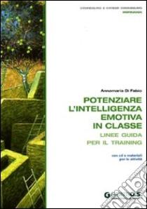 Potenziare l'intelligenza emotiva in classe. Linee guida per il training. Con CD-ROM libro di Di Fabio Anna M.