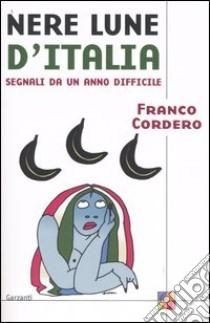 Nere lune d'Italia. Segnali da un anno difficile libro di Cordero Franco