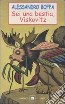 Sei una bestia, Viskovitz libro di Boffa Alessandro