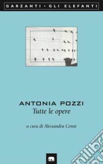 Tutte le opere libro di Pozzi Antonia