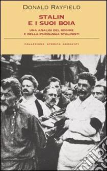 Stalin e i suoi boia. Un'analisi del regime e della psicologia stalinisti libro di Rayfield Donald