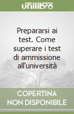 Prepararsi ai test. Come superare i test di ammissione all'università libro di Legrenzi Paolo - Rumiati Rino