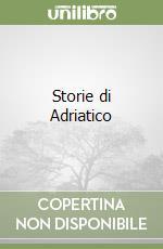 Storie di Adriatico libro di Anselmi Sergio