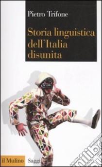 Storia linguistica dell'Italia disunita libro di Trifone Pietro