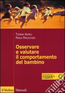 Osservare e valutare il comportamento del bambino libro di Aureli Tiziana - Perucchini Paola
