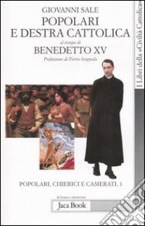 Popolari e Destra cattolica al tempo di Benedetto XV (1919-1922). Vol. 1: Popolari, chierici e camerati. libro di Sale Giovanni