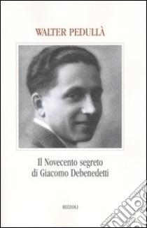 Il Novecento segreto di Giacomo Debenedetti libro di Pedullà Walter
