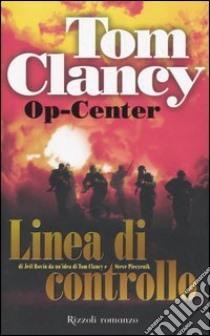Op-Center. Linea di controllo libro di Clancy Tom - Pieczenik Steve - Rovin Jeff