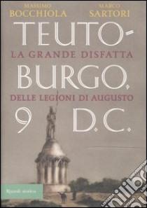 Teutoburgo. La grande disfatta delle legioni di Augusto libro di Bocchiola Massimo - Sartori Marco