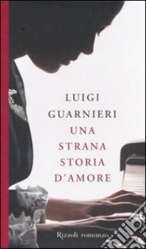 Una strana storia d'amore libro di Guarnieri Luigi