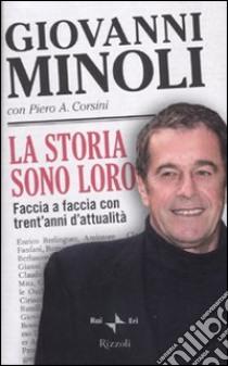 La storia sono loro. Faccia a faccia con trent'anni d'attualità libro di Minoli Giovanni - Corsini Piero A.