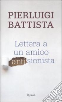 Lettera a un amico antisionista libro di Battista Pierluigi