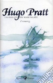 Una ballata del mare salato. Il romanzo libro di Pratt Hugo