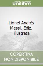 Lionel Andrés Messi libro di Dolce Domenico