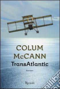 TransAtlantic libro di McCann Colum