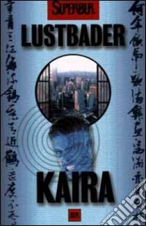 Kaira libro di Van Lustbader Eric