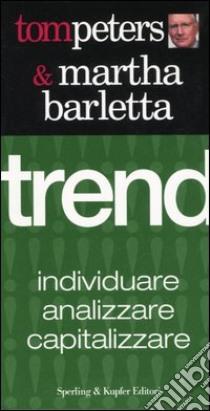 Trend. Individuare, analizzare, capitalizzare libro di Peters Tom - Barletta Martha