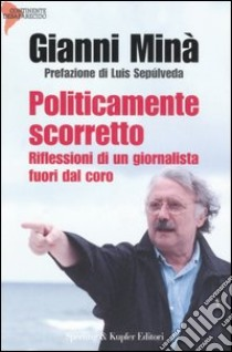 Politicamente scorretto libro di Minà Gianni
