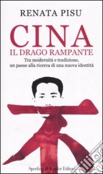 Cina. Il drago rampante libro di Pisu Renata