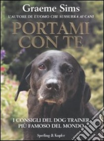 Portami con te. I consigli del dog trainer più famoso del mondo libro di Sims Graeme