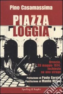 Piazza Loggia libro di Casamassima Pino