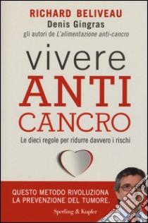 Vivere anti-cancro. Le dieci regole per ridurre davvero i rischi libro di Béliveau Richard - Gingras Denis