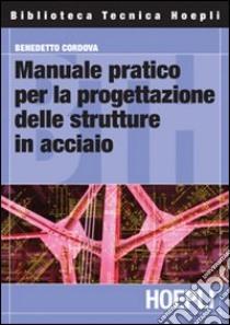 Manuale pratico per la progettazione delle strutture in acciaio libro di Cordova Benedetto