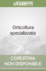 Orticoltura specializzata libro di Trentini Luciano - Sitta Giorgio