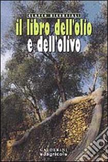 Il libro dell'olio e dell'olivo libro di Bigongiali Glauco